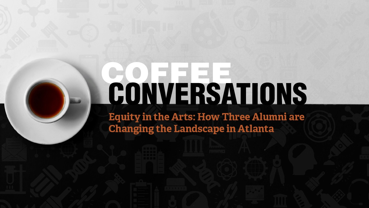 Image for Coffee Conversation: Equity in the Arts - How Three Alumni Are Changing the Landscape in Atlanta webinar